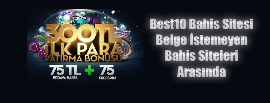 Best10, Best10 Bahis, Best10 Bahis Sitesi, Belge İstemeyen Bahis Siteleri, Evrak İstemeyen Bahis Siteleri, Best10 Belge İstiyor Mu?